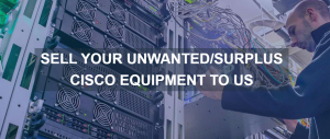 Sell Old Cisco Kit in the UK